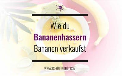 Wie du Bananenhassern Bananen verkaufst