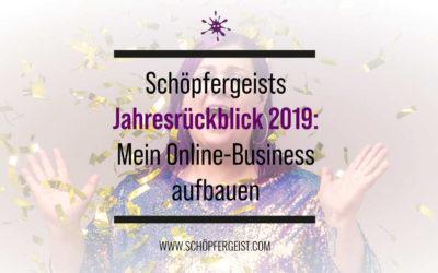 Schöpfergeists Jahresrückblick 2019: Mein Online-Business aufbauen